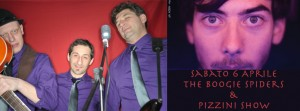 "SABATO 6 APRILE "" The Boogie Spiders + Pizzini Show """