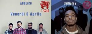 "VENERDI 5 APRILE ""ABULICO & LNRipley"""