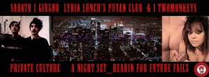 Sabato 1 Giugno  lydia lunch's putan club  & I TwoMonkeys & PRIVATE CULTURE