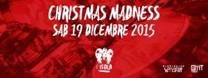 CHRISTMAS MADNESS  Sabato 19 Dicembre